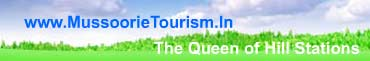 Mussoorie - : The Queen Of Hill Stations